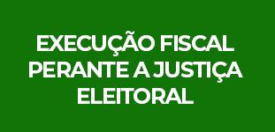 Execução Fiscal perante a Justiça Eleitoral